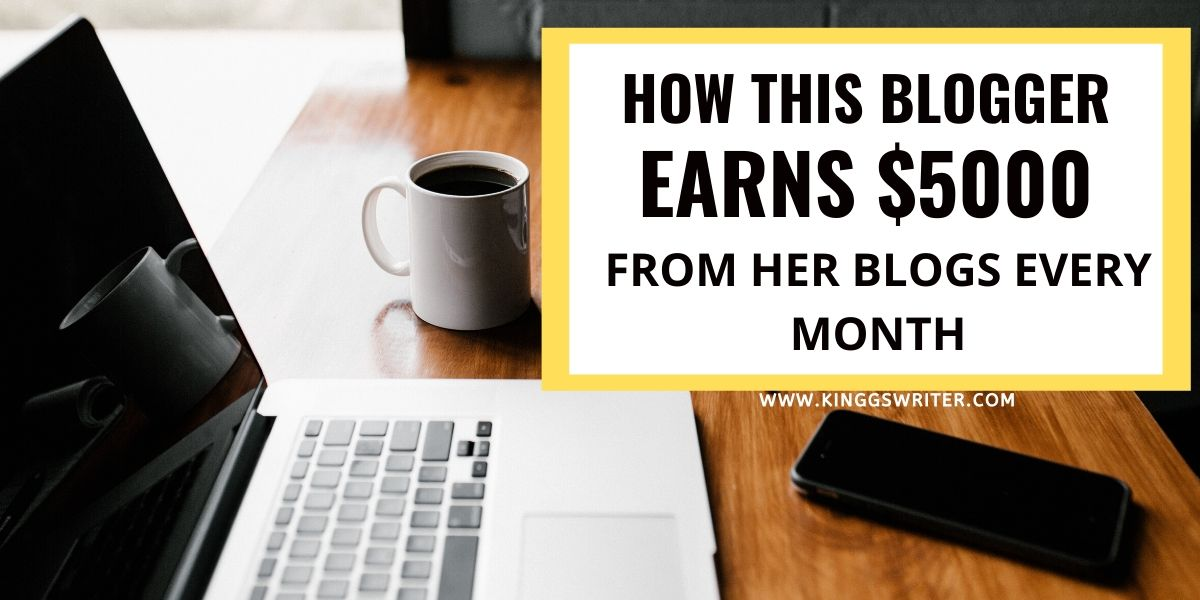 How This Blogger Earns $5000 From Her Blogs Monthly