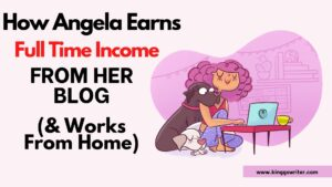 How Angela Makes Full Time Income From Blogging